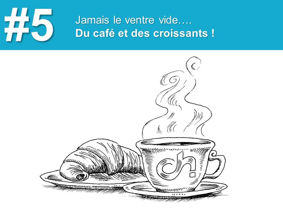 Jamais le ventre vide….Du café et des croissants .