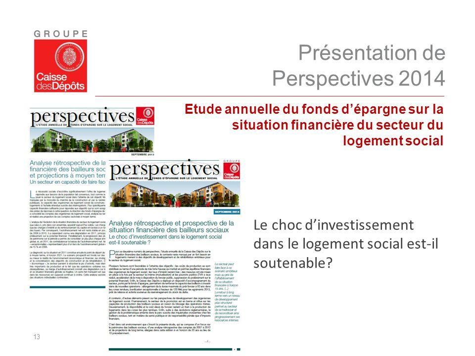 13 Présentation de Perspectives 2014 Etude annuelle du fonds d'épargne sur la situation financière du secteur du logement social Le choc d'investissem