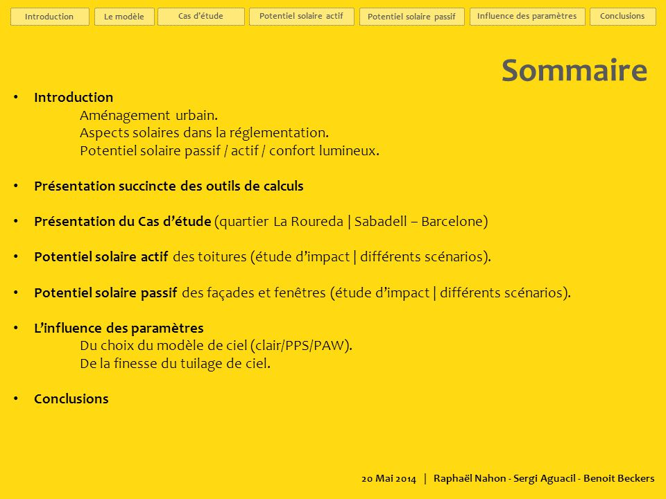 20 Mai 2014 | Raphaël Nahon - Sergi Aguacil - Benoit Beckers Etude de l'influence de la prise en compte du positionnement des fenêtres (model 3D détaillé) Etat actuel Irradiance solaire S.