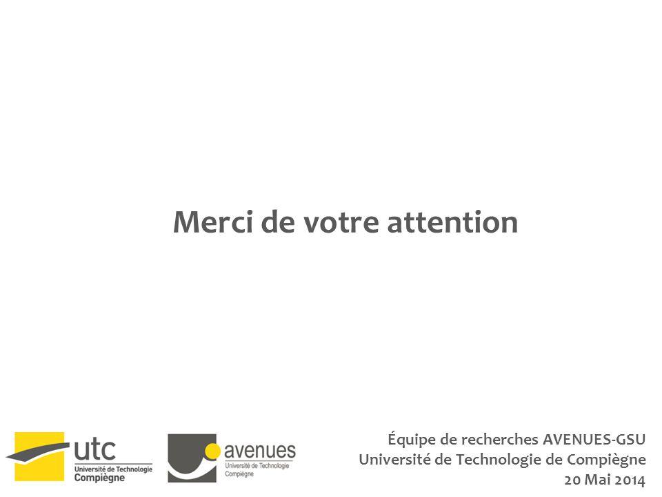 Merci de votre attention Équipe de recherches AVENUES-GSU Université de Technologie de Compiègne 20 Mai 2014