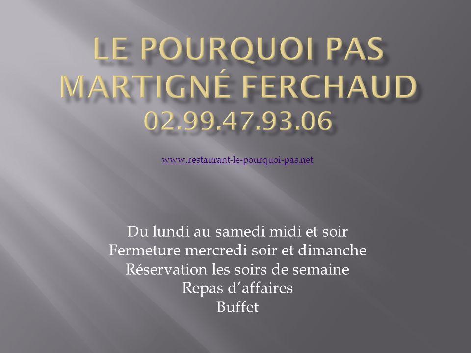 www.restaurant-le-pourquoi-pas.net Du lundi au samedi midi et soir Fermeture mercredi soir et dimanche Réservation les soirs de semaine Repas d'affaires Buffet