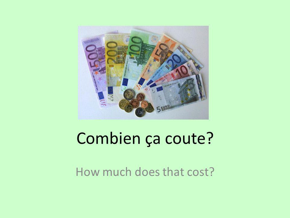 Combien ça coute? How much does that cost?
