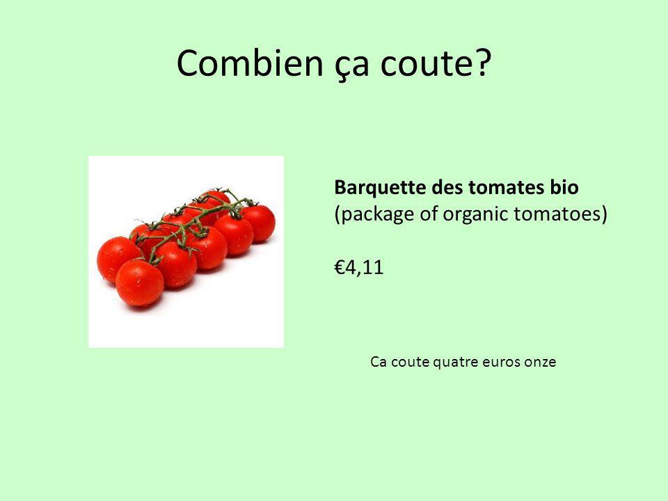 Combien ça coute? Barquette des tomates bio (package of organic tomatoes) €4,11 Ca coute quatre euros onze
