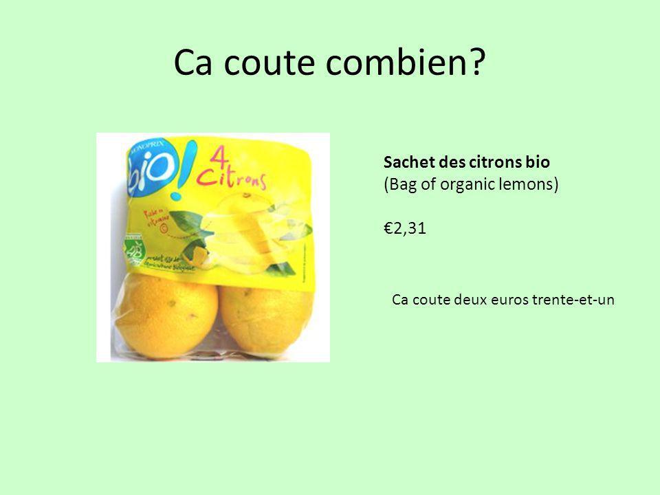 Ca coute combien? Sachet des citrons bio (Bag of organic lemons) €2,31 Ca coute deux euros trente-et-un