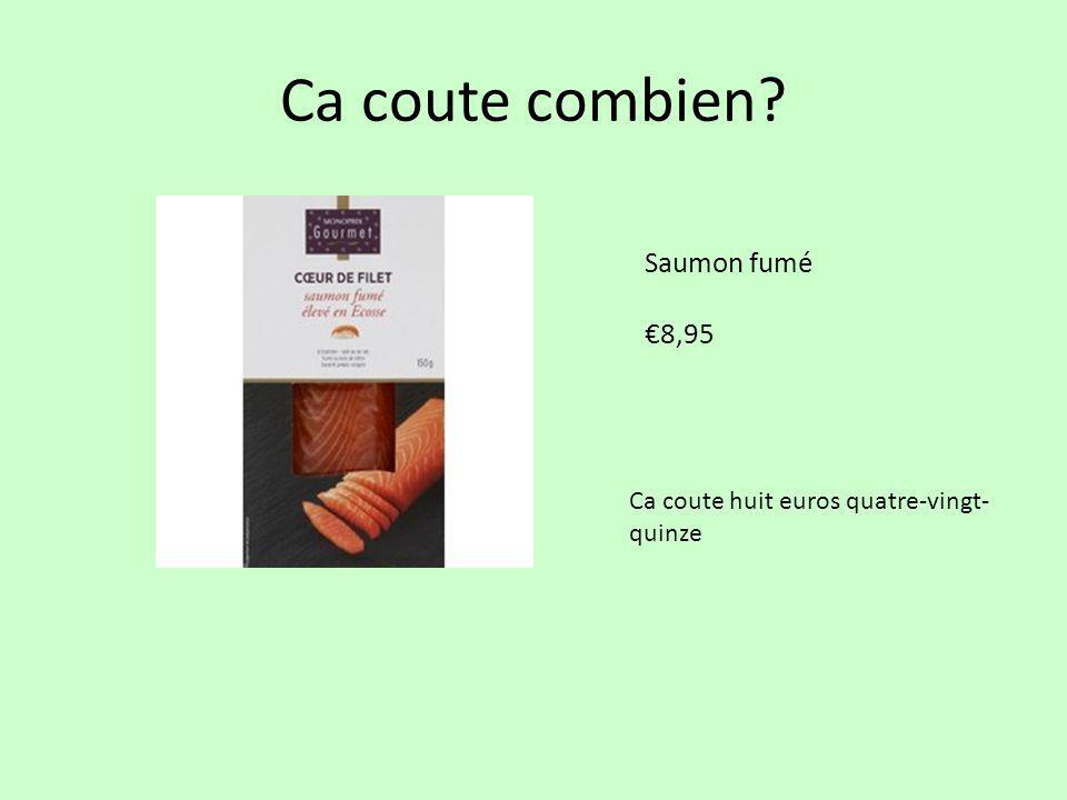 Ca coute combien? Saumon fumé €8,95 Ca coute huit euros quatre-vingt- quinze