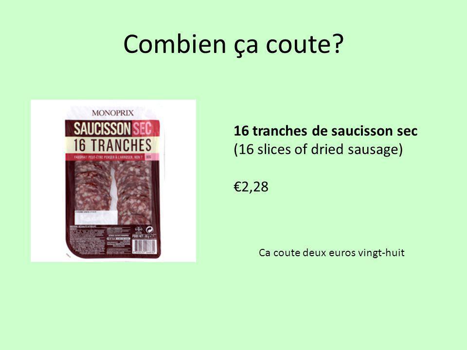 Combien ça coute? 16 tranches de saucisson sec (16 slices of dried sausage) €2,28 Ca coute deux euros vingt-huit
