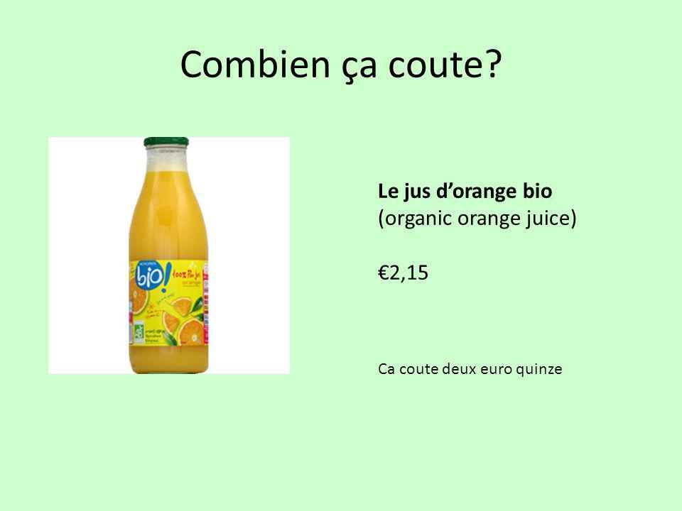 Combien ça coute? Le jus d'orange bio (organic orange juice) €2,15 Ca coute deux euro quinze