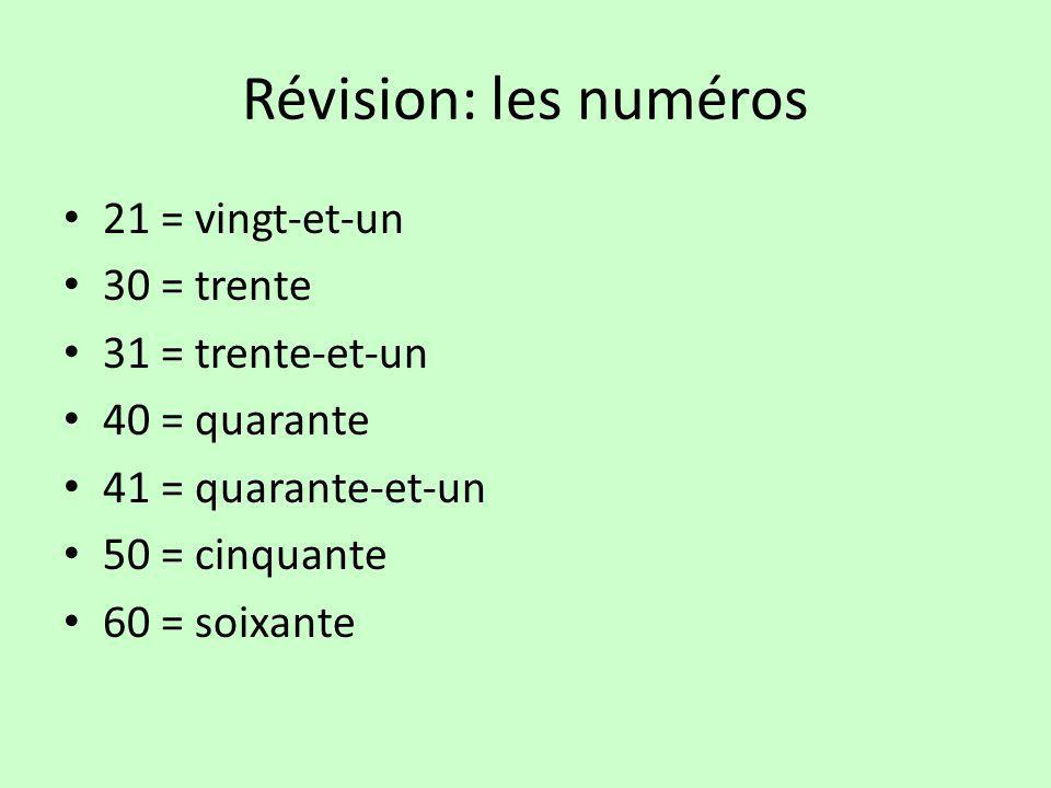 Révision: les numéros 21 = vingt-et-un 30 = trente 31 = trente-et-un 40 = quarante 41 = quarante-et-un 50 = cinquante 60 = soixante