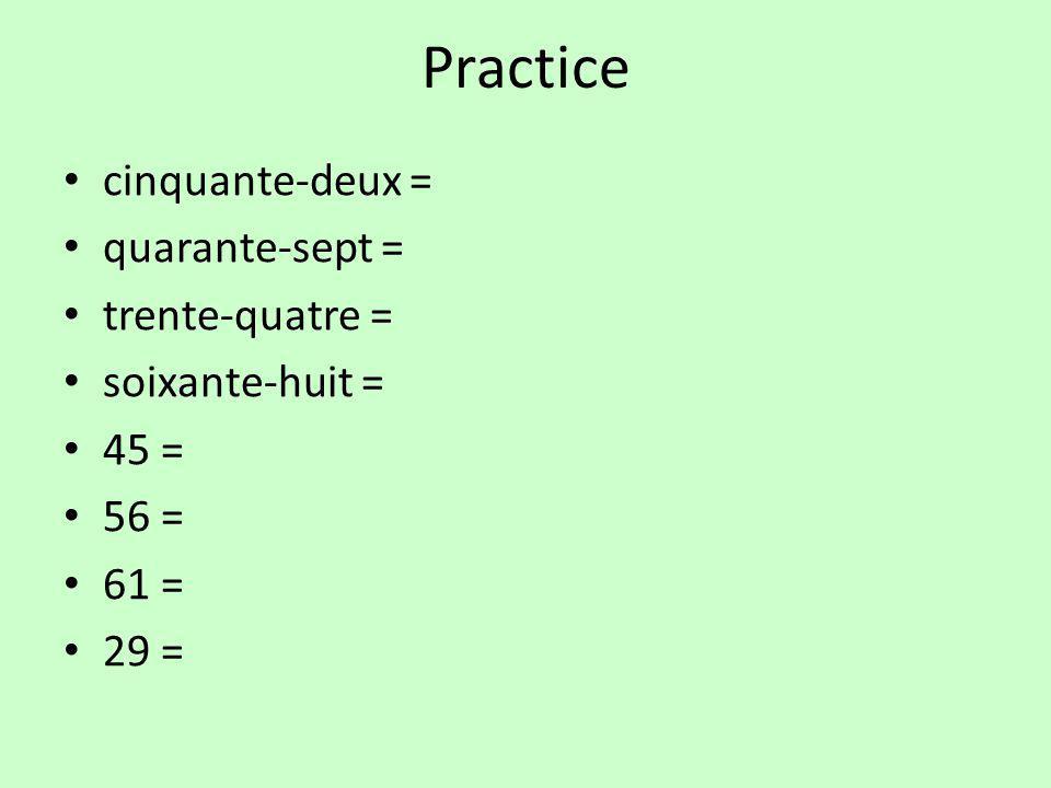 Practice cinquante-deux = quarante-sept = trente-quatre = soixante-huit = 45 = 56 = 61 = 29 =