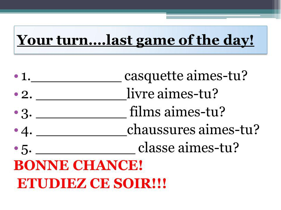 Your turn….last game of the day. 1.__________ casquette aimes-tu.