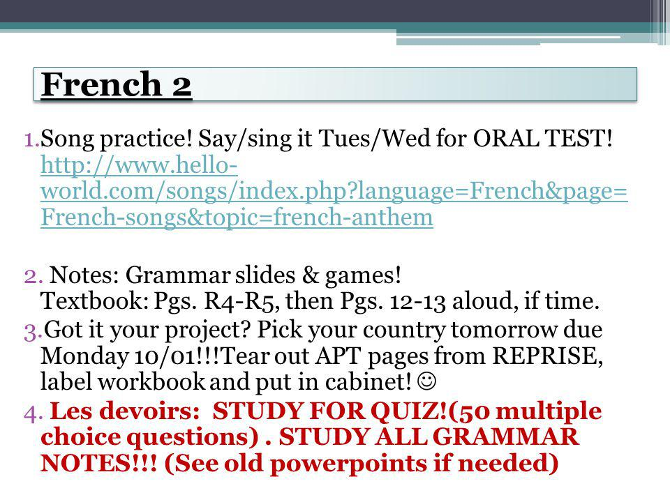 French 2 1.Song practice. Say/sing it Tues/Wed for ORAL TEST.