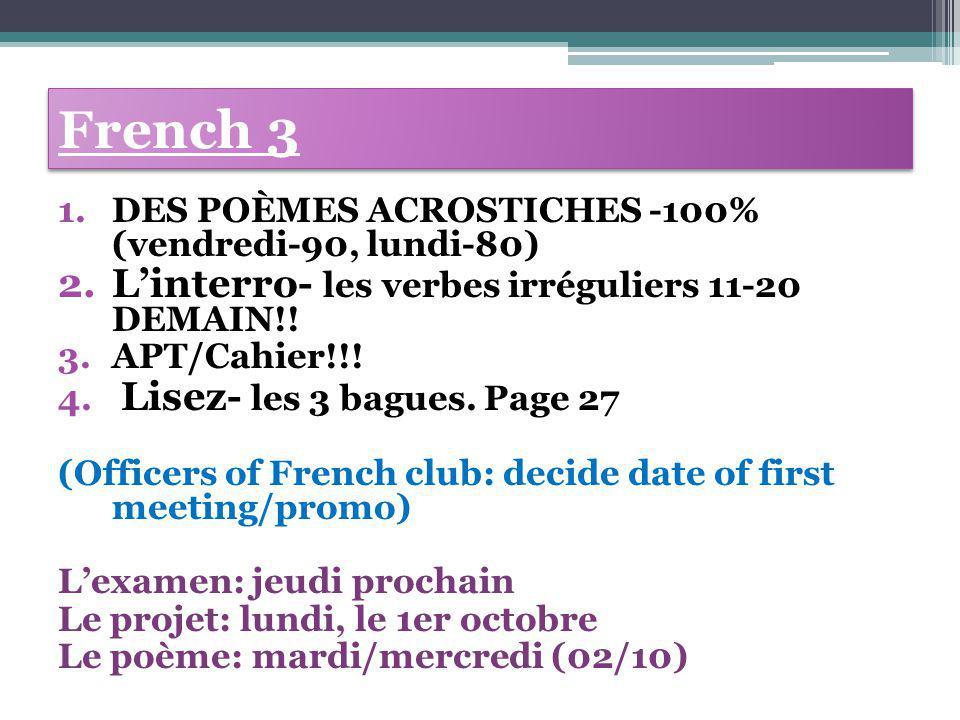 French 3 1.DES POÈMES ACROSTICHES -100% (vendredi-90, lundi-80) 2.L'interro- les verbes irréguliers 11-20 DEMAIN!! 3.APT/Cahier!!! 4. Lisez- les 3 bag