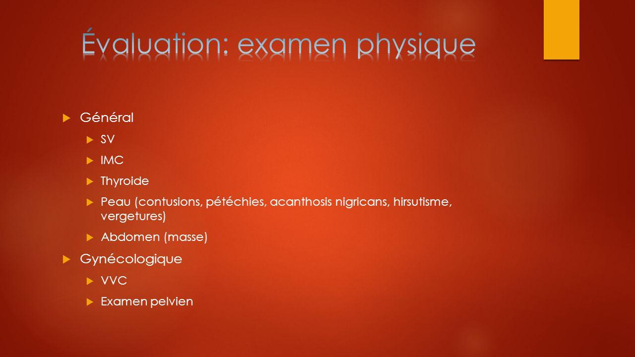  Général  SV  IMC  Thyroide  Peau (contusions, pétéchies, acanthosis nigricans, hirsutisme, vergetures)  Abdomen (masse)  Gynécologique  VVC 