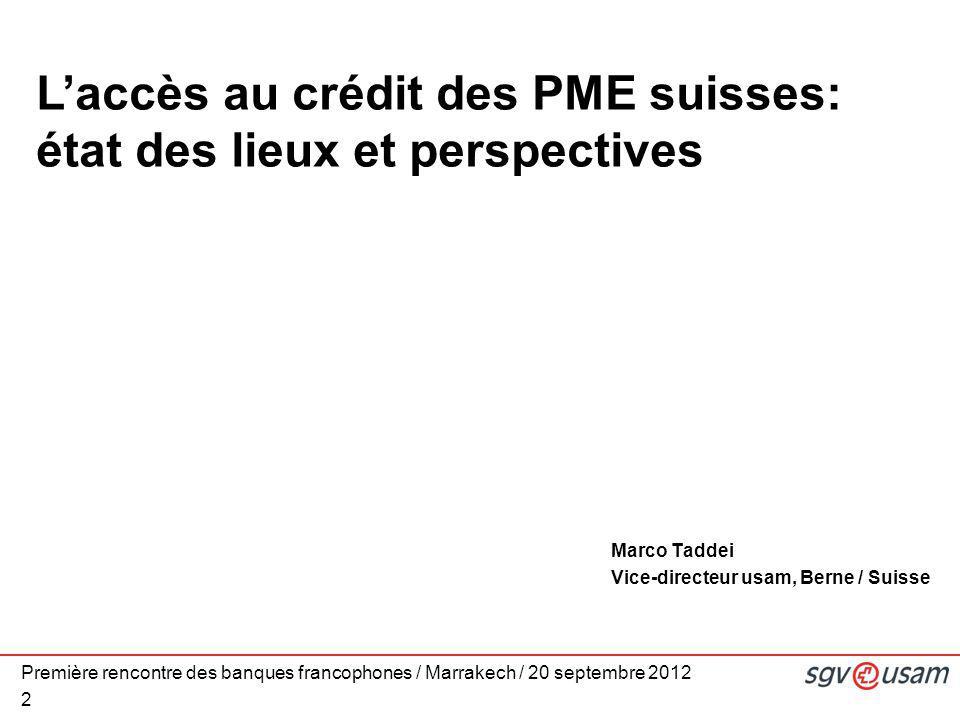 2 L'accès au crédit des PME suisses: état des lieux et perspectives Marco Taddei Vice-directeur usam, Berne / Suisse