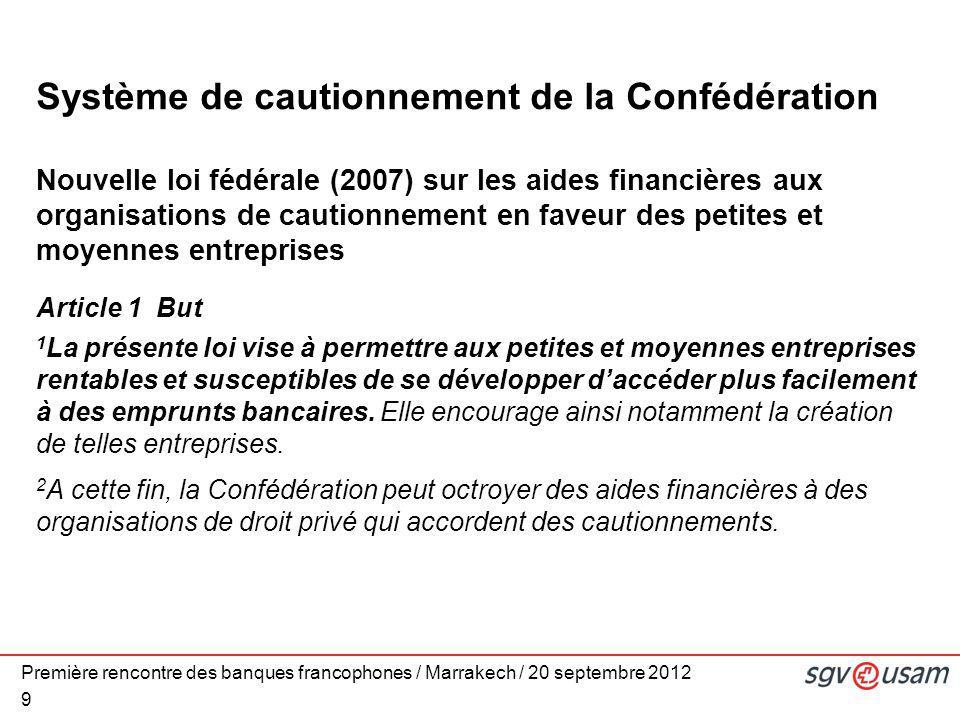 9 Système de cautionnement de la Confédération Nouvelle loi fédérale (2007) sur les aides financières aux organisations de cautionnement en faveur des
