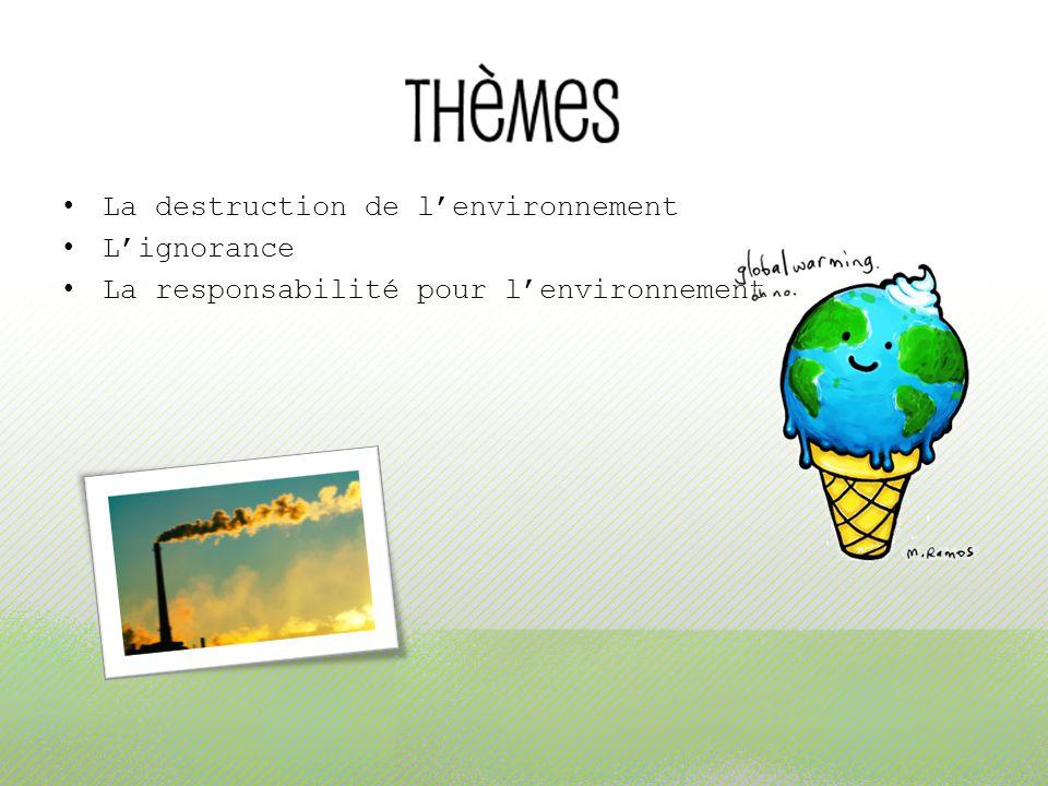 La destruction de l'environnement L'ignorance La responsabilité pour l'environnement
