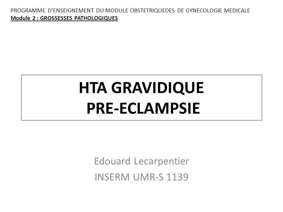 HTA GRAVIDIQUE PRE-ECLAMPSIE Edouard Lecarpentier INSERM UMR-S 1139 PROGRAMME D'ENSEIGNEMENT DU MODULE OBSTETRIQUEDES DE GYNECOLOGIE MEDICALE Module 2