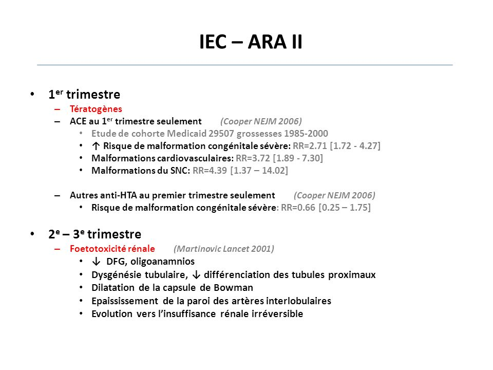 IEC – ARA II 1 er trimestre – Tératogènes – ACE au 1 er trimestre seulement (Cooper NEJM 2006) Etude de cohorte Medicaid 29507 grossesses 1985-2000 ↑