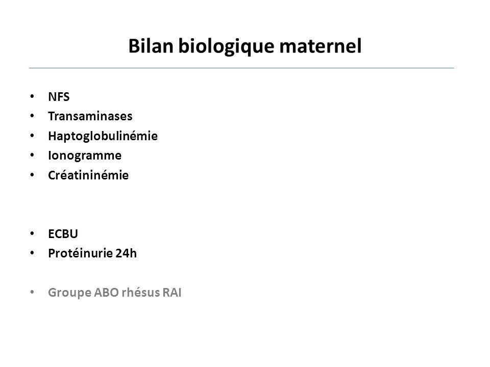 Bilan biologique maternel NFS Transaminases Haptoglobulinémie Ionogramme Créatininémie ECBU Protéinurie 24h Groupe ABO rhésus RAI