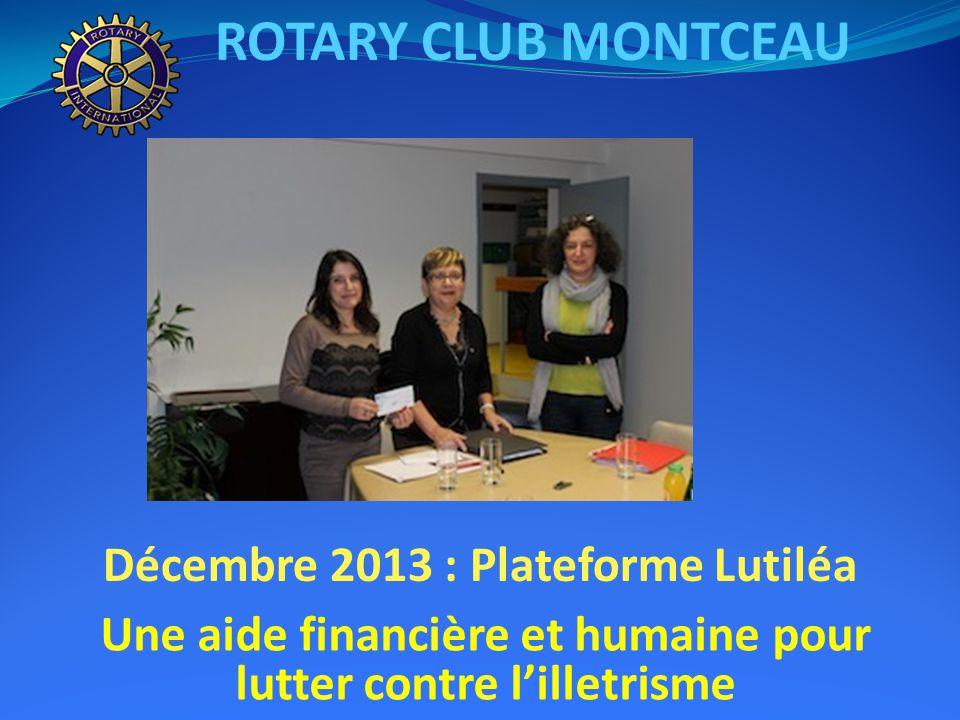 ROTARY CLUB MONTCEAU Une aide financière et humaine pour lutter contre l'illetrisme Décembre 2013 : Plateforme Lutiléa