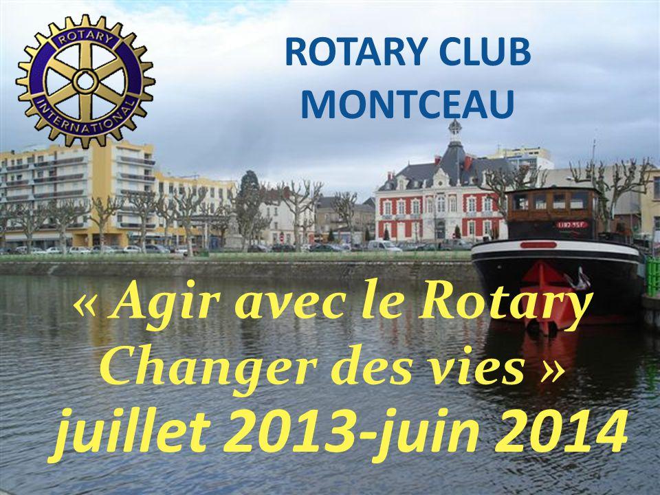 ROTARY CLUB MONTCEAU juillet 2013-juin 2014. « Agir avec le Rotary Changer des vies »