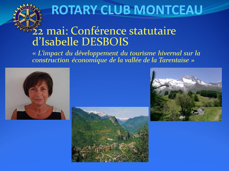 ROTARY CLUB MONTCEAU 22 mai: Conférence statutaire d'Isabelle DESBOIS « L'impact du développement du tourisme hivernal sur la construction économique de la vallée de la Tarentaise »