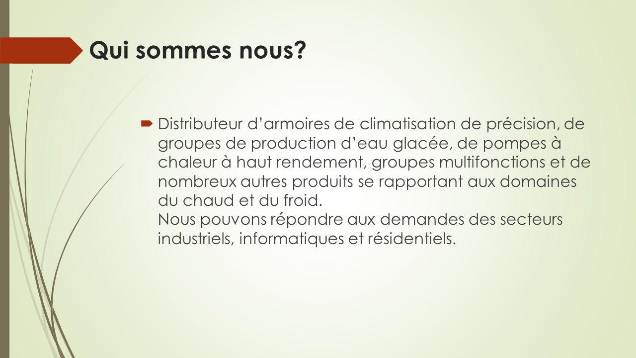Qui sommes nous?  Distributeur d'armoires de climatisation de précision, de groupes de production d'eau glacée, de pompes à chaleur à haut rendement,