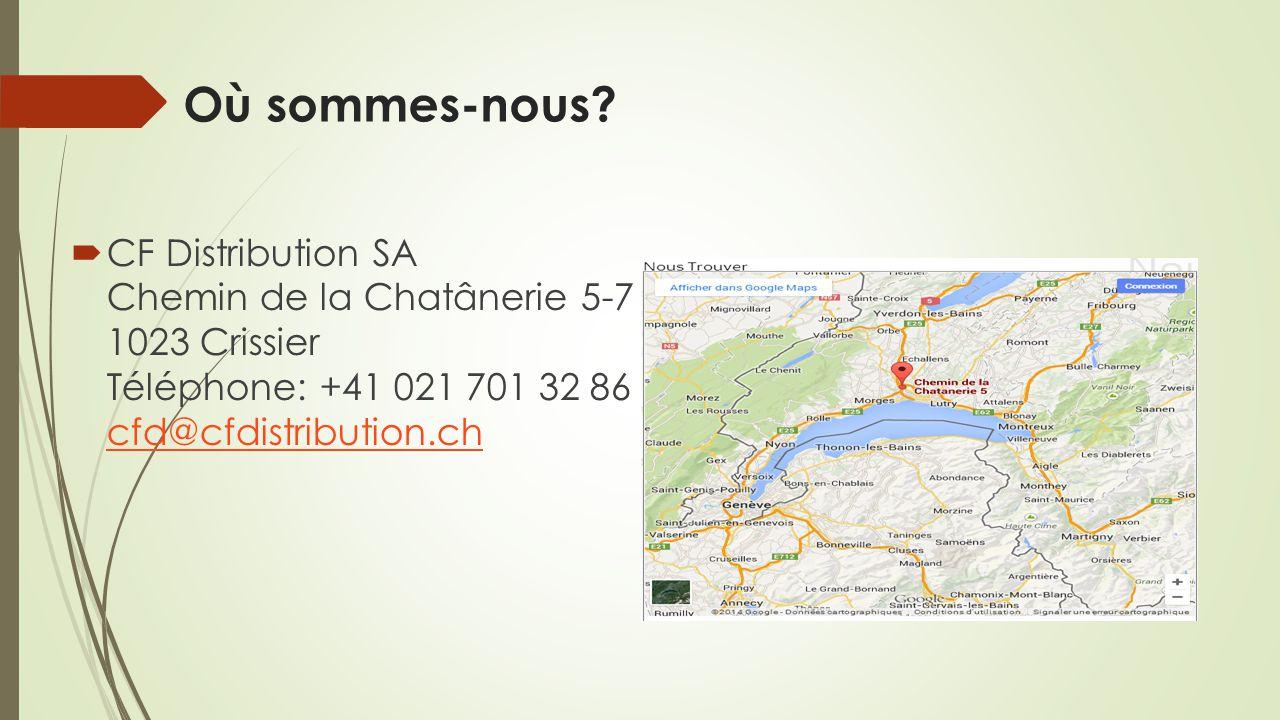 Où sommes-nous?  CF Distribution SA Chemin de la Chatânerie 5-7 1023 Crissier Téléphone: +41 021 701 32 86 cfd@cfdistribution.ch cfd@cfdistribution.c