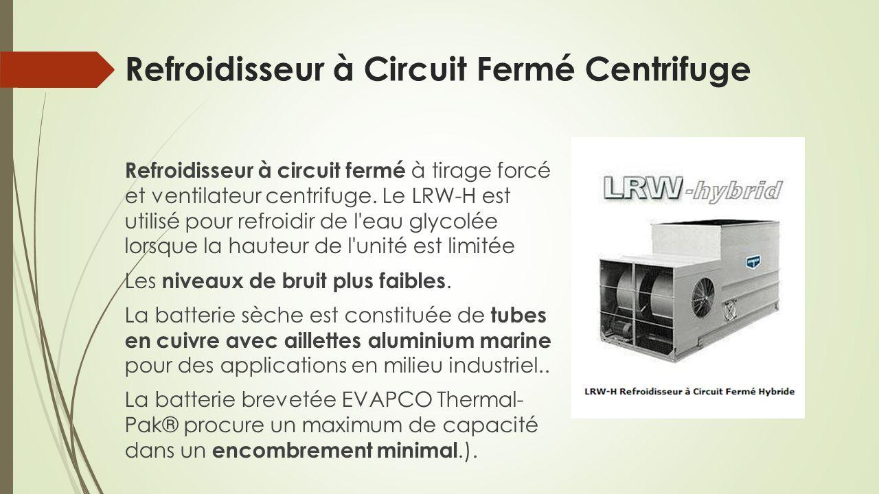 Refroidisseur à Circuit Fermé Centrifuge Refroidisseur à circuit fermé à tirage forcé et ventilateur centrifuge. Le LRW-H est utilisé pour refroidir d