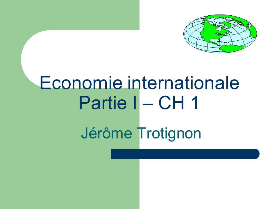 Partie 1 Le Commerce mondial : contenu et organisation CH 1 Les Grandes tendances du commerce international CH 2 L'Essor de l'intégration commerciale régionale CH 3 L'organisation multilatérale des échanges : du GATT à l'OMC CH 4 Le développement du commerce équitable