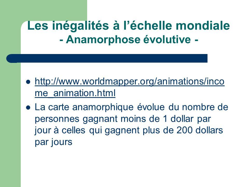 Les inégalités à l'échelle mondiale - Anamorphose évolutive - http://www.worldmapper.org/animations/inco me_animation.html http://www.worldmapper.org/
