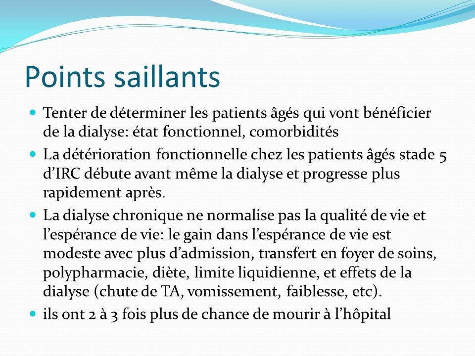 Points saillants Tenter de déterminer les patients âgés qui vont bénéficier de la dialyse: état fonctionnel, comorbidités La détérioration fonctionnel