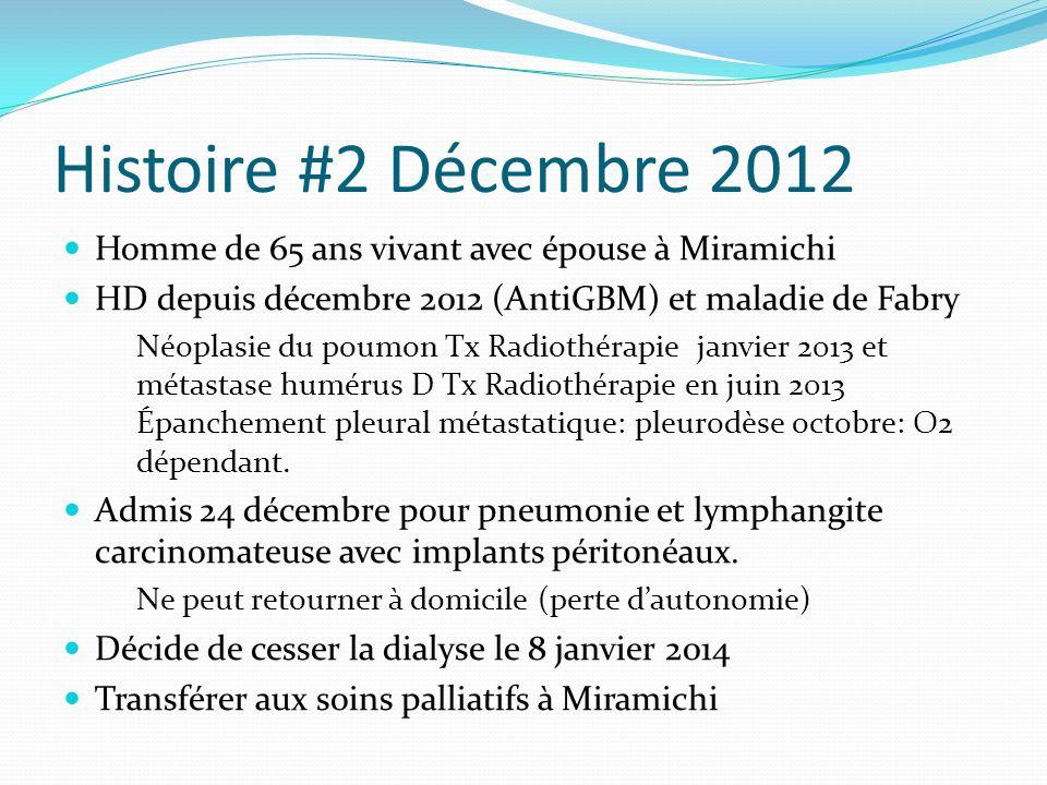 Histoire #2 Décembre 2012 Homme de 65 ans vivant avec épouse à Miramichi HD depuis décembre 2012 (AntiGBM) et maladie de Fabry Néoplasie du poumon Tx