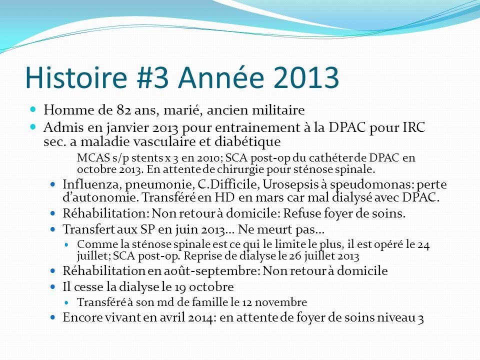 Histoire #3 Année 2013 Homme de 82 ans, marié, ancien militaire Admis en janvier 2013 pour entrainement à la DPAC pour IRC sec. a maladie vasculaire e