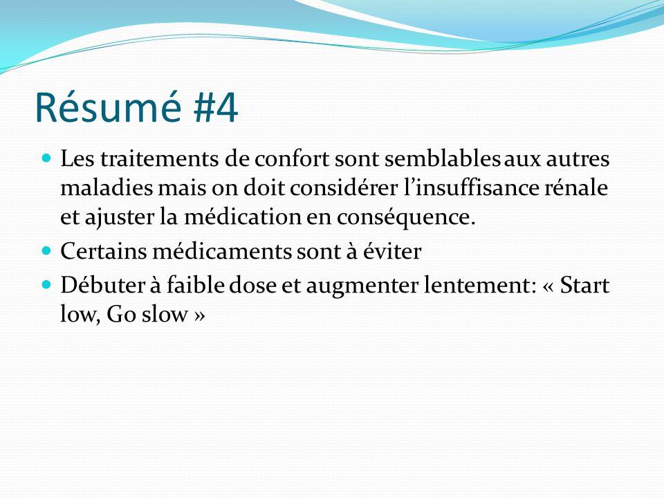 Résumé #4 Les traitements de confort sont semblables aux autres maladies mais on doit considérer l'insuffisance rénale et ajuster la médication en con