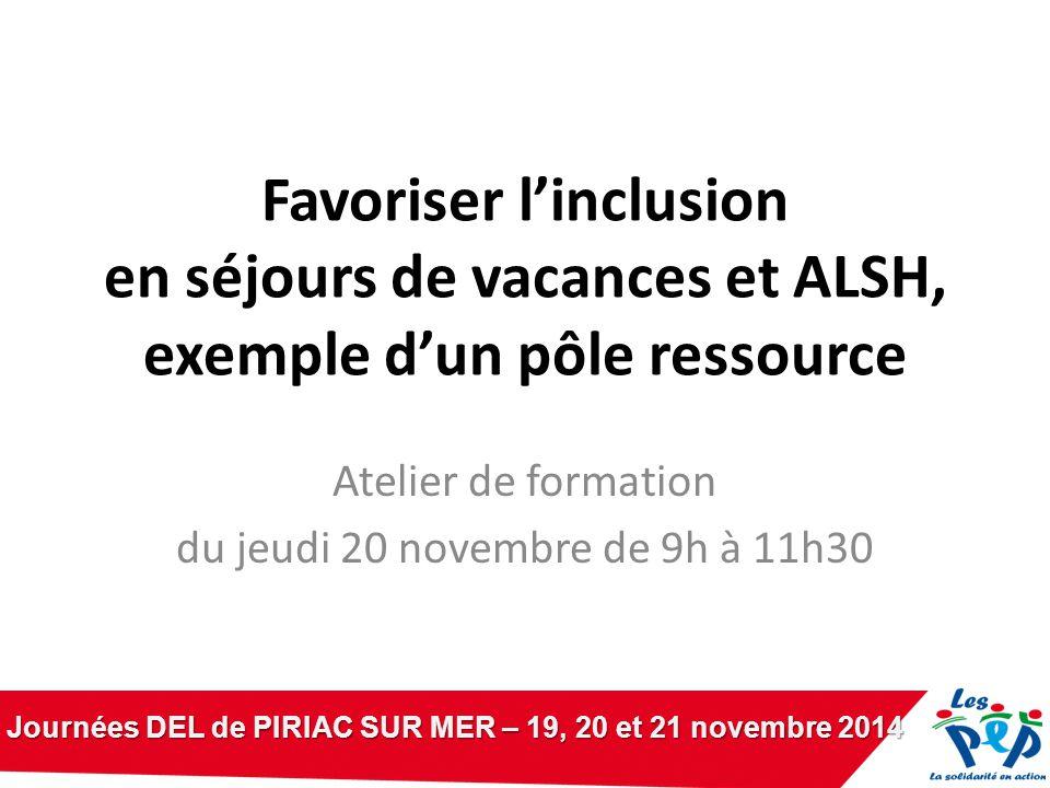 Favoriser l'inclusion en séjours de vacances et ALSH, exemple d'un pôle ressource Atelier de formation du jeudi 20 novembre de 9h à 11h30