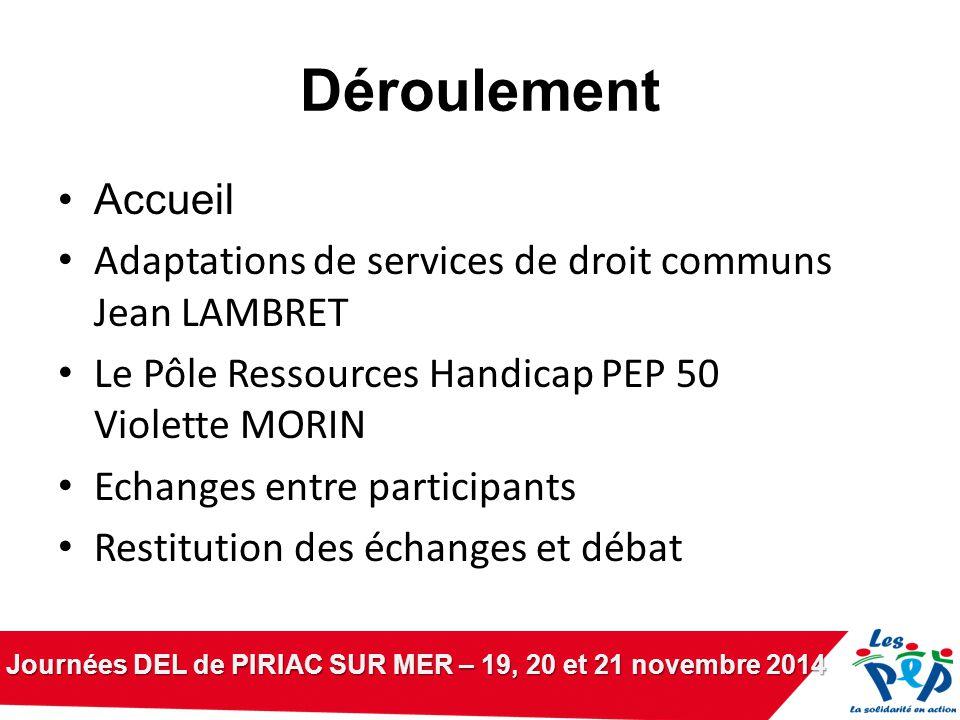 Journées DEL de PIRIAC SUR MER – 19, 20 et 21 novembre 2014 Déroulement Accueil Adaptations de services de droit communs Jean LAMBRET Le Pôle Ressourc