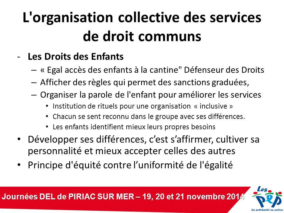 Journées DEL de PIRIAC SUR MER – 19, 20 et 21 novembre 2014 L'organisation collective des services de droit communs -Les Droits des Enfants – « Egal a