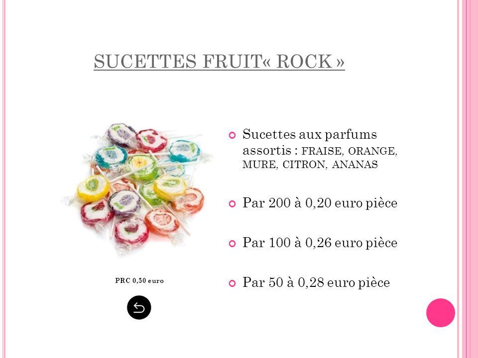 SUCETTES FRUIT« ROCK » Sucettes aux parfums assortis : FRAISE, ORANGE, MURE, CITRON, ANANAS Par 200 à 0,20 euro pièce Par 100 à 0,26 euro pièce Par 50
