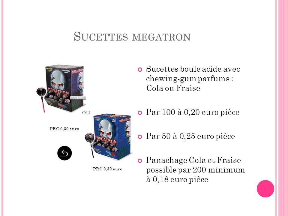 S UCETTES MEGATRON Sucettes boule acide avec chewing-gum parfums : Cola ou Fraise Par 100 à 0,20 euro pièce Par 50 à 0,25 euro pièce Panachage Cola et