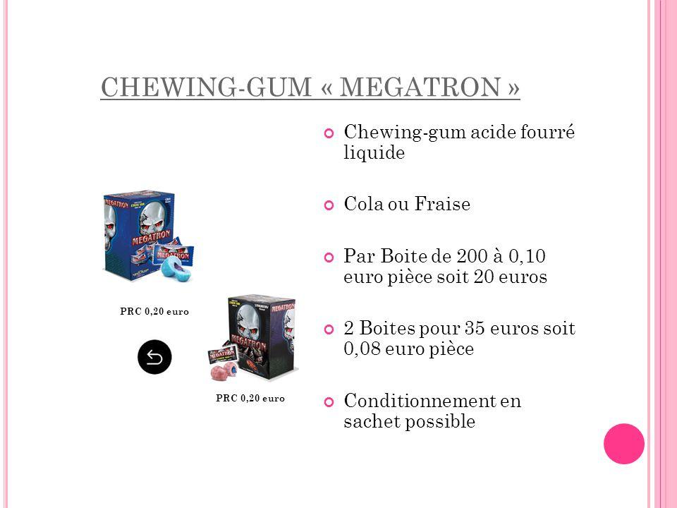 CHEWING-GUM « MEGATRON » Chewing-gum acide fourré liquide Cola ou Fraise Par Boite de 200 à 0,10 euro pièce soit 20 euros 2 Boites pour 35 euros soit