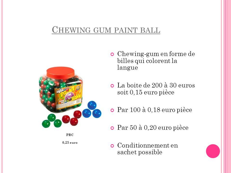 C HEWING GUM PAINT BALL PRC 0,25 euro Chewing-gum en forme de billes qui colorent la langue La boite de 200 à 30 euros soit 0,15 euro pièce Par 100 à
