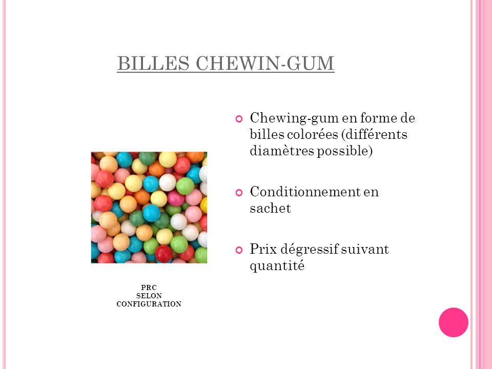 BILLES CHEWIN-GUM PRC SELON CONFIGURATION Chewing-gum en forme de billes colorées (différents diamètres possible) Conditionnement en sachet Prix dégre