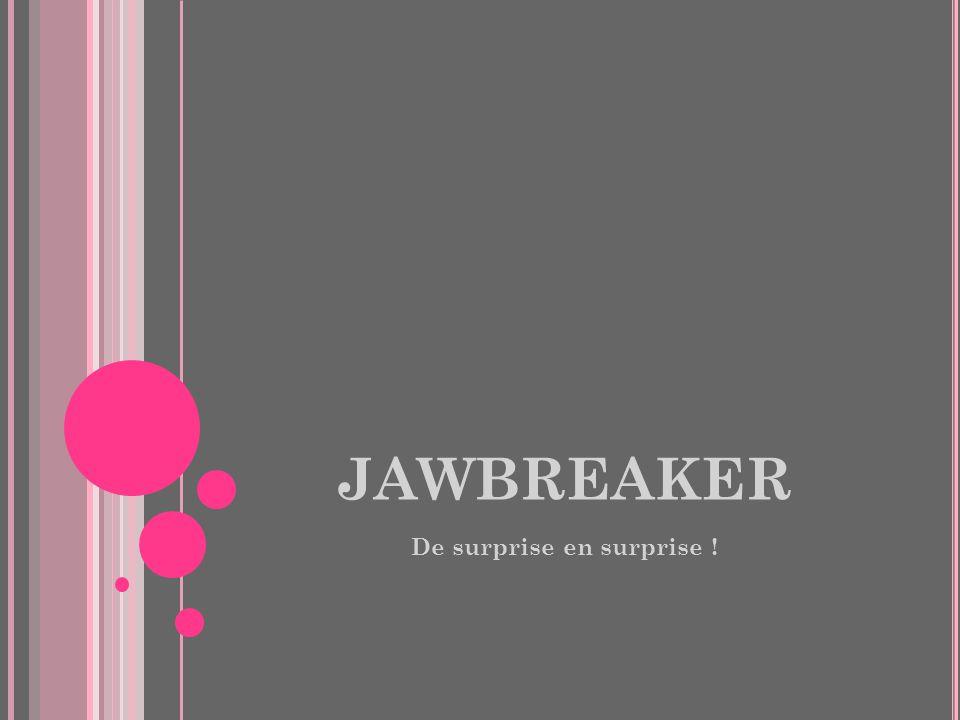 JAWBREAKER De surprise en surprise !