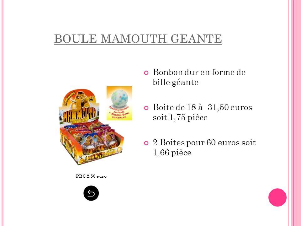 BOULE MAMOUTH GEANTE PRC 2,50 euro Bonbon dur en forme de bille géante Boite de 18 à 31,50 euros soit 1,75 pièce 2 Boites pour 60 euros soit 1,66 pièc