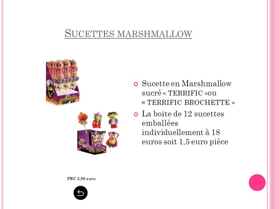 S UCETTES MARSHMALLOW Sucette en Marshmallow sucré « TERRIFIC » ou « TERRIFIC BROCHETTE » La boite de 12 sucettes emballées individuellement à 18 euro