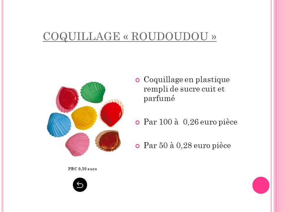 COQUILLAGE « ROUDOUDOU » PRC 0,50 euro Coquillage en plastique rempli de sucre cuit et parfumé Par 100 à 0,26 euro pièce Par 50 à 0,28 euro pièce