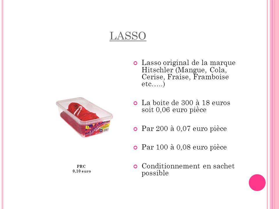 LASSO PRC 0,10 euro Lasso original de la marque Hitschler (Mangue, Cola, Cerise, Fraise, Framboise etc…..) La boite de 300 à 18 euros soit 0,06 euro p