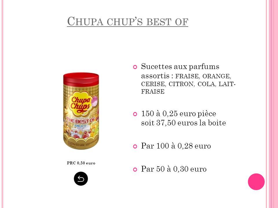 C HUPA CHUP ' S BEST OF Sucettes aux parfums assortis : FRAISE, ORANGE, CERISE, CITRON, COLA, LAIT- FRAISE 150 à 0,25 euro pièce soit 37,50 euros la b