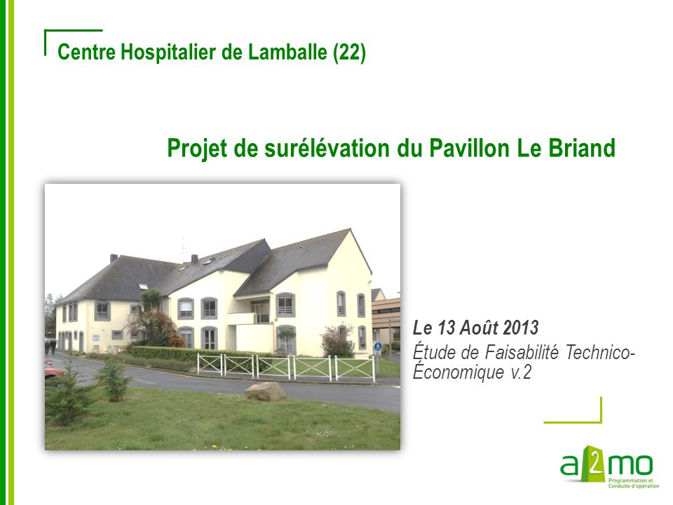 Centre Hospitalier de Lamballe (22) Le 13 Août 2013 Étude de Faisabilité Technico- Économique v.2 Projet de surélévation du Pavillon Le Briand